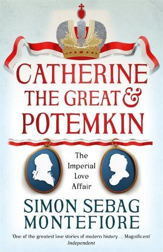 Catherine the Great and Potemkin: The ImperialLoveAffair