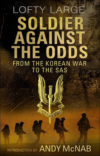 Soldier Against The Odds: From Korean WartoSAS
