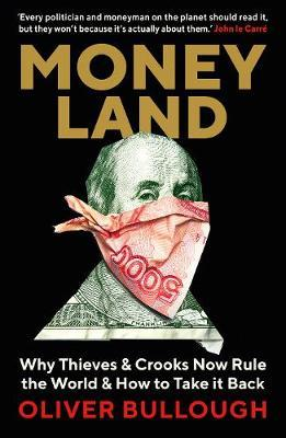 Moneyland: Why Thieves And Crooks Now Rule The World And How To TakeItBack