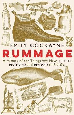 Rummage: A History of the Things We Have Reused, Recycled and Refused toLetGo