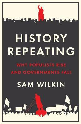 History Repeating: Why Populists Rise and Governments Fall