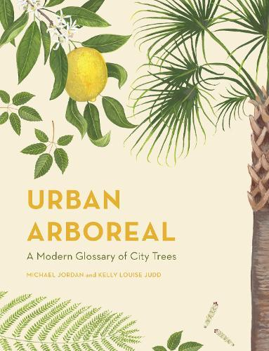 Urban Arboreal: A Modern Glossary ofCityTrees