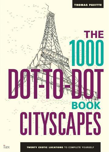 The 1000 Dot-to-Dot Book: Cityscapes: Twenty exotic locations tocompleteyourself