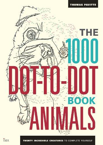 The 1000 Dot-To-Dot Book: Animals: Twenty incredible creatures to complete yourself.