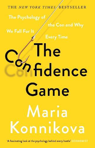 The Confidence Game: The Psychology of the Con and Why We Fall for ItEveryTime
