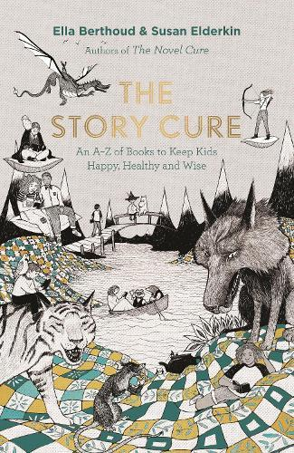 The Story Cure: An A-Z of Books to Keep Kids Happy, HealthyandWise