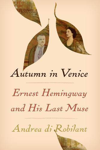 Autumn in Venice: Ernest Hemingway and HisLastMuse
