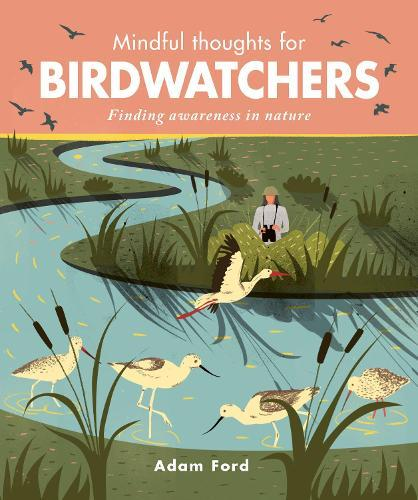 Mindful Thoughts for Birdwatchers: Finding awarenessinnature
