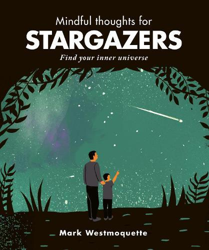 Mindful Thoughts for Stargazers: Find yourinneruniverse