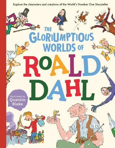 The Gloriumptious Worlds of Roald Dahl: Explore the characters and creations of the World's Number One Storyteller