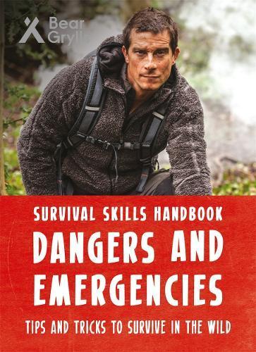 Bear Grylls Survival Skills Handbook: DangersandEmergencies