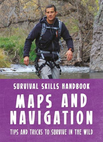Bear Grylls Survival Skills Handbook: MapsandNavigation