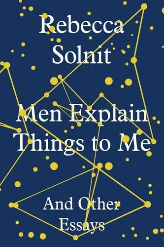Men Explain Things to Me: And Other Essays
