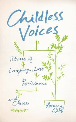 Childless Voices: Stories of Longing, Loss, ResistanceandChoice