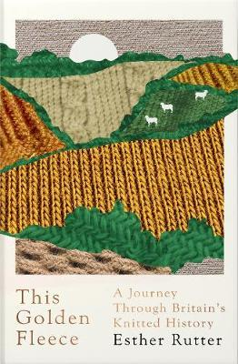 This Golden Fleece: A Journey Through Britain'sKnittedHistory