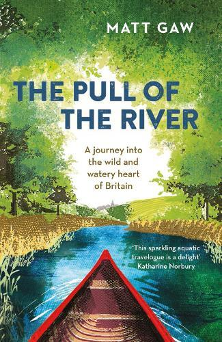The Pull of the River: A Journey Into the Wild and Watery Heart of Britain