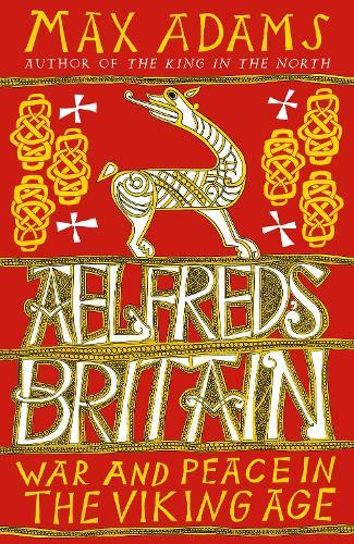 Aelfred's Britain: War and Peace in theVikingAge