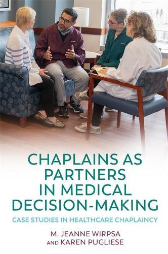 Chaplains as Partners in Medical Decision-Making: Case Studies inHealthcareChaplaincy