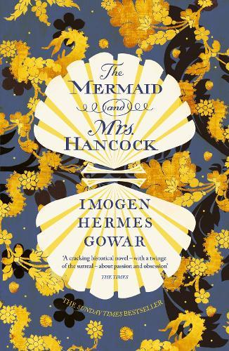 The Mermaid and Mrs Hancock: the absolutely spellbinding Sunday Times top ten bestselling historicalfictionphenomenon
