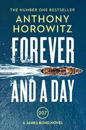 Forever and a Day: the explosive number one bestselling new James Bond thriller (JamesBond007)