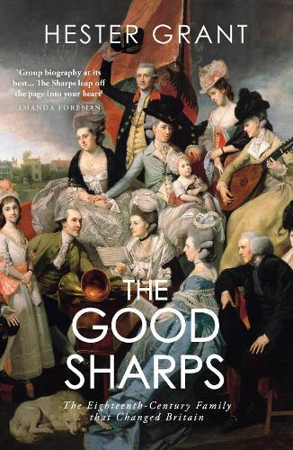 The Good Sharps: The Eighteenth-Century Family that Changed Britain