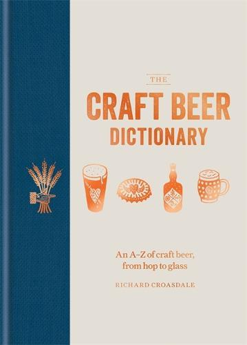 The Craft Beer Dictionary: An A-Z of craft beer, from hoptoglass