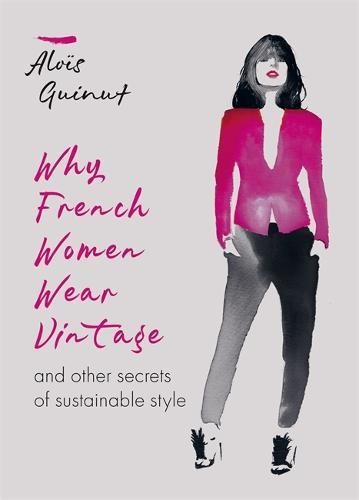 Why French Women Wear Vintage: and other secrets ofsustainablestyle