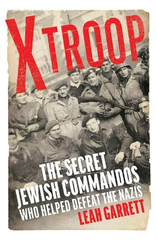 X Troop: The Secret Jewish Commandos Who Helped DefeattheNazis