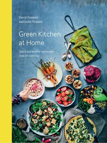 Green Kitchen at Home: Quick and Healthy Food forEveryDay