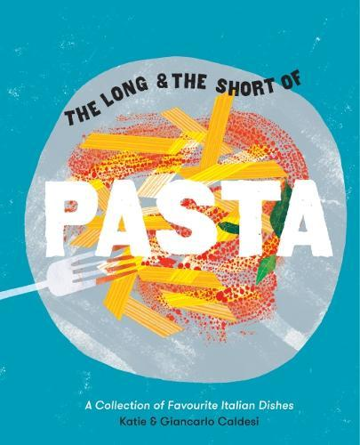 The Long and the Short of Pasta: A collection of treasuredItaliandishes
