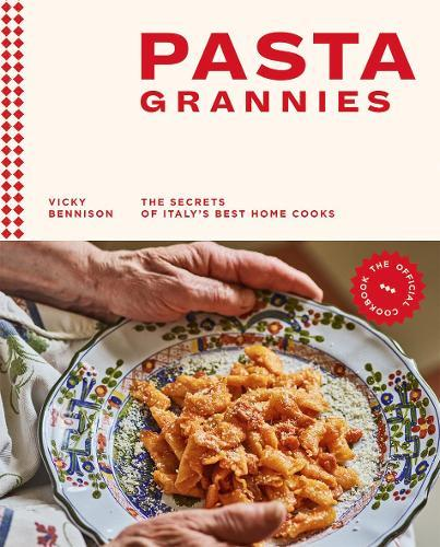 Pasta Grannies: The Secrets of Italy's BestHomeCooks
