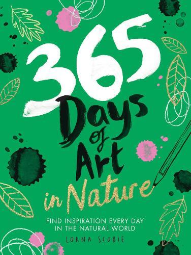 365 Days of Art in Nature: Find Inspiration Every Day in the Natural World