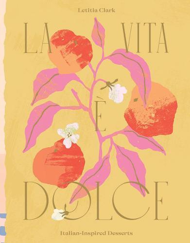 La Vita e Dolce:Italian-InspiredDesserts