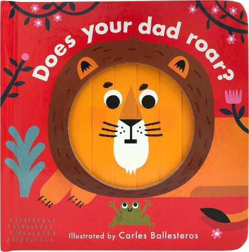 Little Faces: Does Your Dad Roar? by Carles Ballesteros