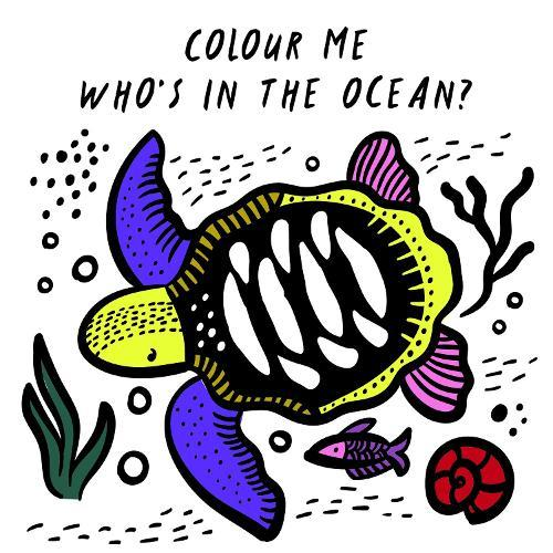 Colour Me: Who's in the Ocean?: Baby's FirstBathBook