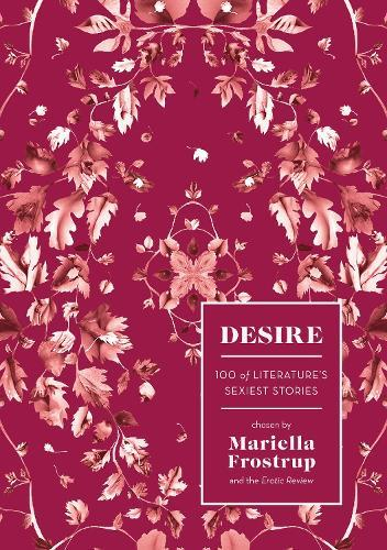 Desire: 100 of Literature's Sexiest Stories