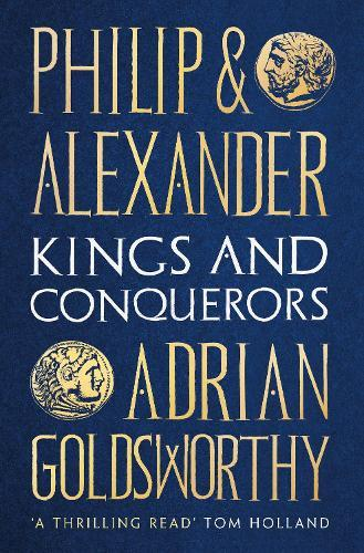 Philip and Alexander: KingsandConquerors