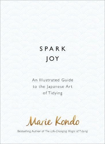 Spark Joy: An Illustrated Guide to the Japanese ArtofTidying