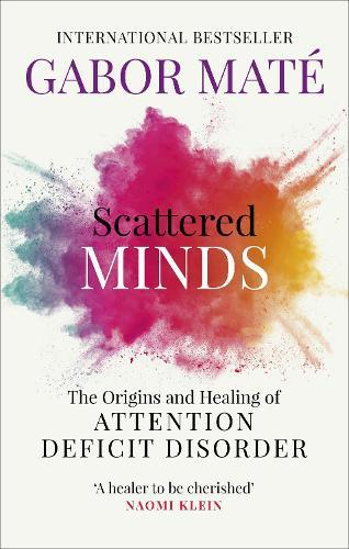 Scattered Minds: The Origins and Healing of AttentionDeficitDisorder