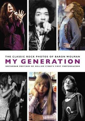 My Generation: The Classic Rock Photos of Baron Wolman: Instagram Postings of Rolling Stone'sFirstPhotographer