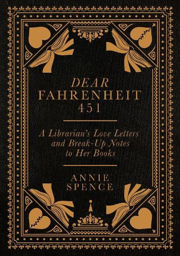 Dear Fahrenheit 451: A Librarian's Love Letters and Break-Up Notes toHerBooks