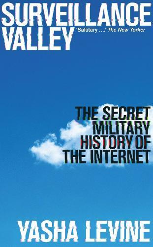 Surveillance Valley: The Secret Military History oftheInternet