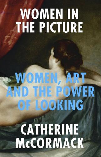 Women in the Picture: Women, Art and the Power of Looking