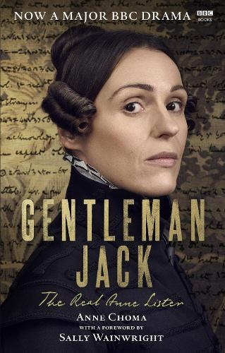 Gentleman Jack: The Real Anne Lister The Official Companion to theBBCSeries
