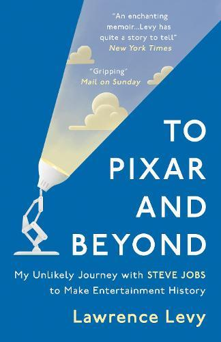To Pixar and Beyond: My Unlikely Journey with Steve Jobs to MakeEntertainmentHistory