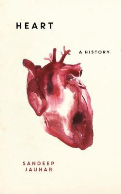 Heart: A History: Longlisted for the Wellcome Book Prize 2019