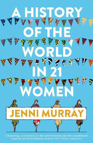 A History of the World in 21 Women: APersonalSelection