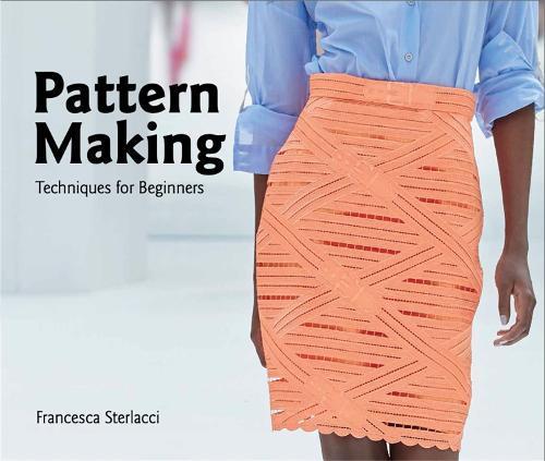 Pattern Making: TechniquesforBeginners