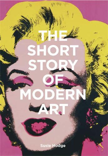 The Short Story of Modern Art: A Pocket Guide to Key Movements, Works, ThemesandTechniques