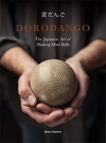 Dorodango: The Japanese Art of MakingMudBalls